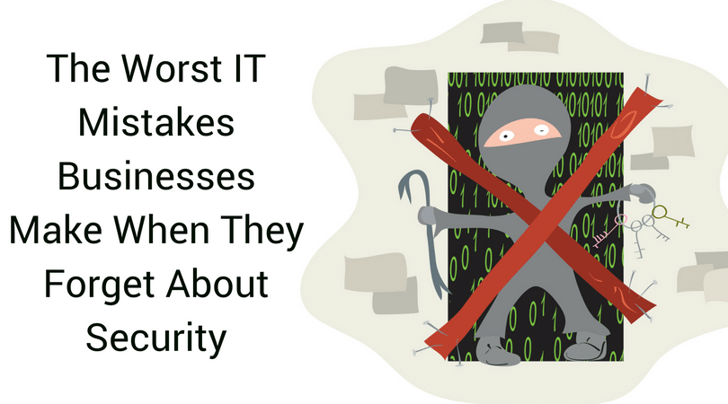 The Worst IT Mistakes Businesses Make When They Forget About Security